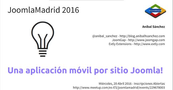 JoomlaMadrid 2016 Una aplicacion movil por sitio Joomla